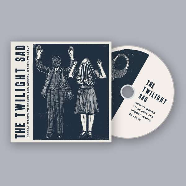 Nobody Wants To Be Here And Nobody Wants To Leave [CD] - The Twilight Sad
