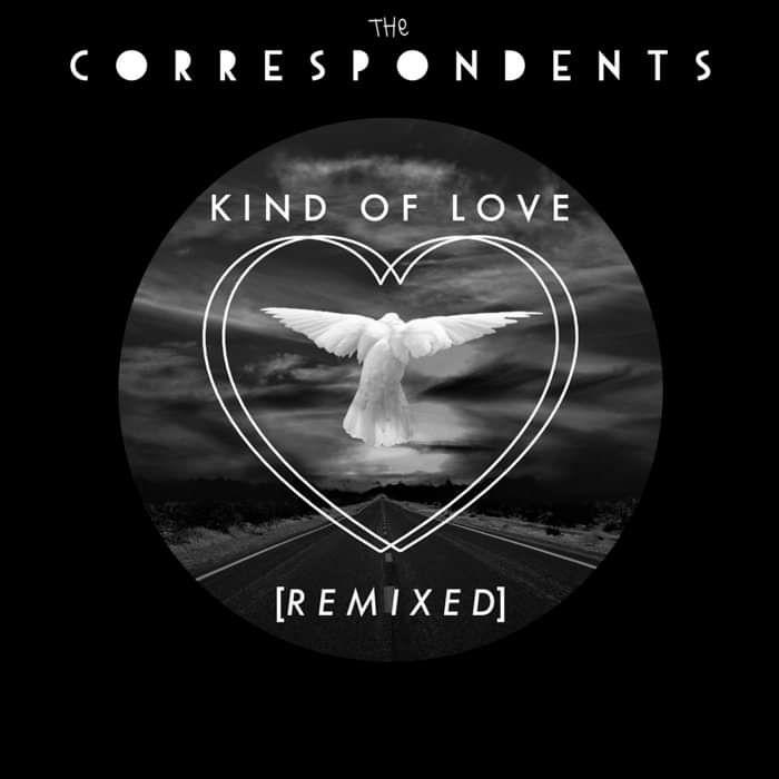 Kind Of Love - Remixes - The Correspondents