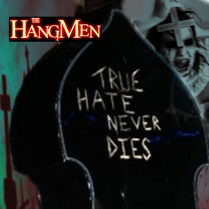 True Hate Never Dies - The Hangmen