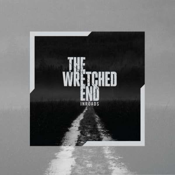The Wretched End -  Inroads CD - The Wretched End