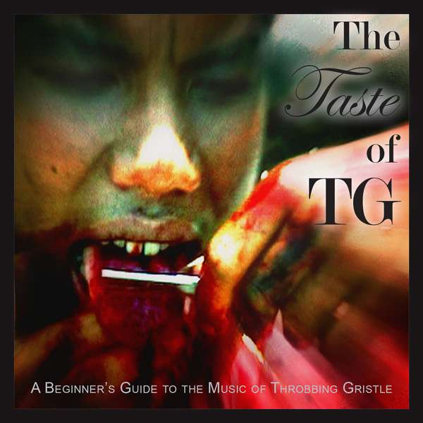 Throbbing Gristle - The Taste of TG (A Beginner's Guide to the Music of Throbbing Gristle) - Throbbing Gristle