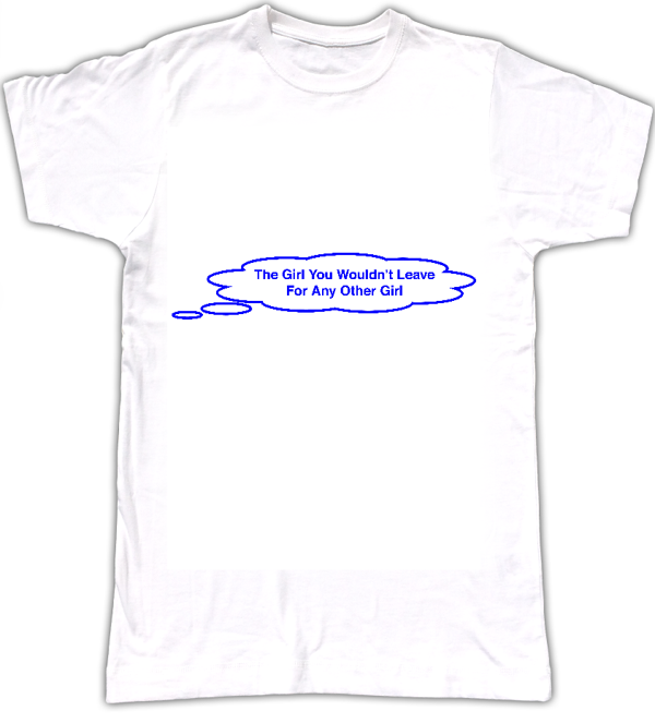 The Girl You Wouldn't Leave For Any Other Girl T-shirt - Tom Vek
