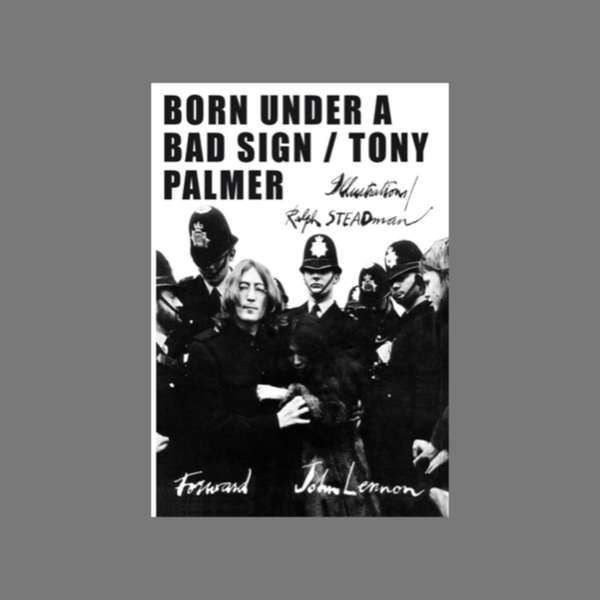 Born Under A Bad Sign written by Tony Palmer John Lennon (foreword), Ralph Steadman (illustrator) - Tony Palmer