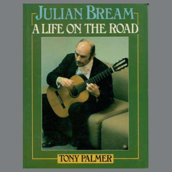 Julian Bream: A Life On The Road Book - Tony Palmer