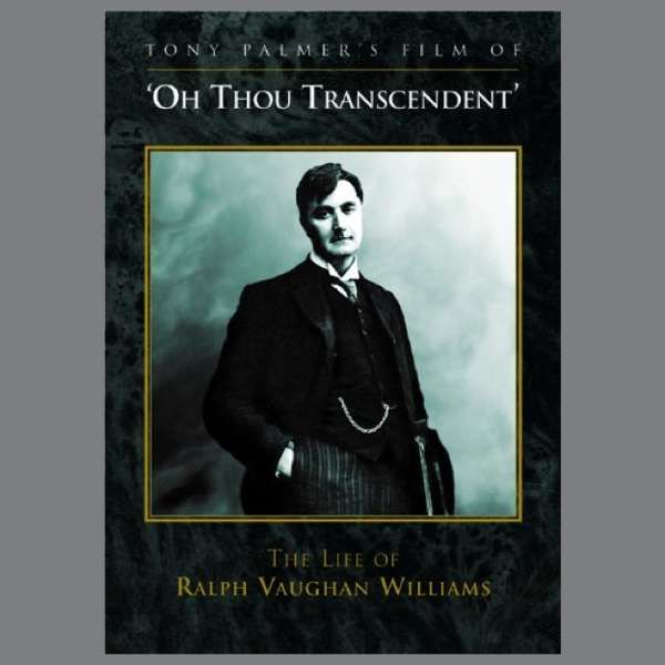 Ralph Vaughan Williams: O Thou Transcendent - The Life Of Ralph Vaughan Williams - Tony Palmer