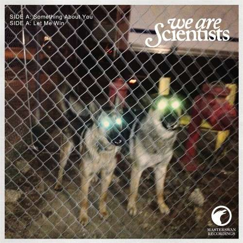 Something About You / Let Me Win double a-side - We Are Scientists