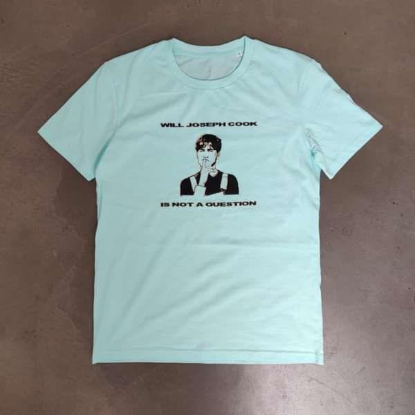 Is Not A Question T-Shirt MINT - Will Joseph Cook