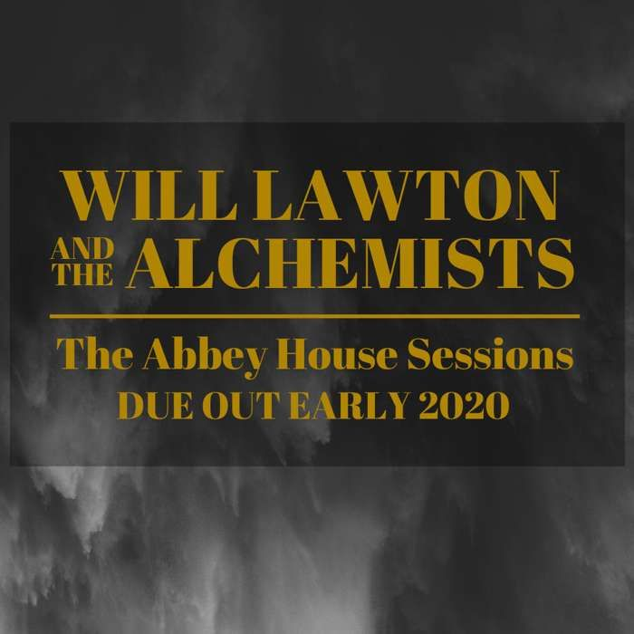Will Lawton and the Alchemists - The Abbey House Sessions (due out early 2020) - WILL LAWTON