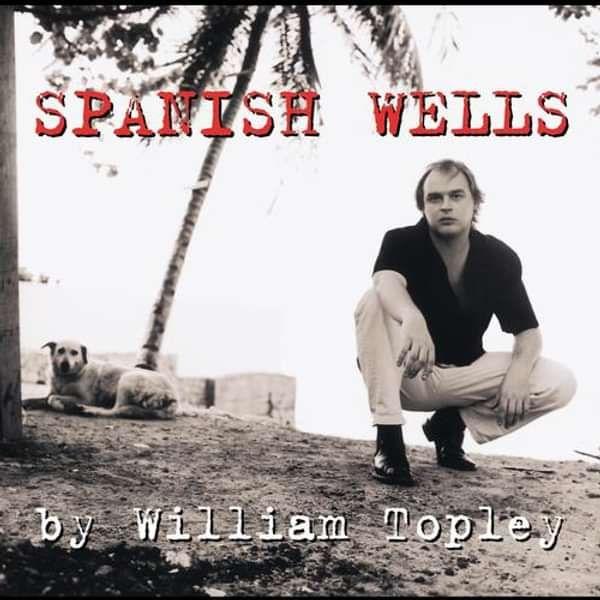Spanish Wells Lyrics - William Topley