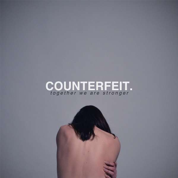 Counterfeit 'Together We Are Stronger' CD & LP - Xtra Mile Recordings