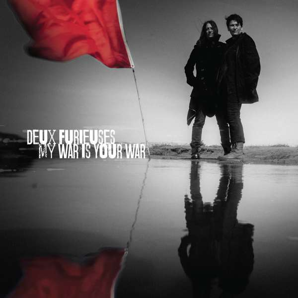 Deux Furieuses - My War Is Your War - CD, download & LP - Xtra Mile Recordings