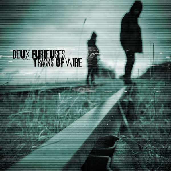 Deux Furieuses - Tracks Of Wire - download album - Xtra Mile Recordings