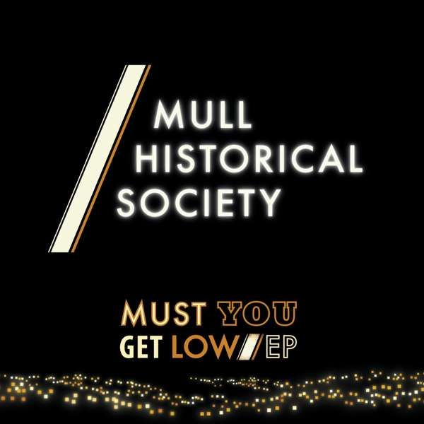 """Mull Historical Society 'Must You Get Low' 7"""" vinyl - Xtra Mile Recordings"""